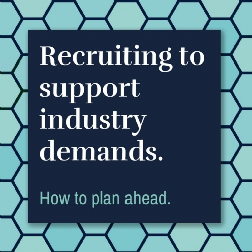 Recruiting to support industry demands.